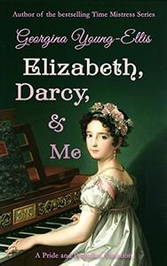 Elizabeth, Darcy, and Me: A Pride and Prejudice Variation