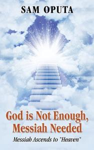 """God is Not Enough, Messiah Needed: Messiah Ascends to """"Heaven"""""""