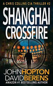 Shanghai Crossfire: A Chris Collins CIA Thriller
