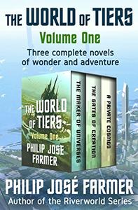 The World of Tiers Volume One: The Maker of Universes, The Gates of Creation, and A Private Cosmos