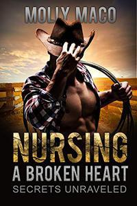 Secrets Unraveled: Nursing A Broken Heart - Contemporary Western Romance