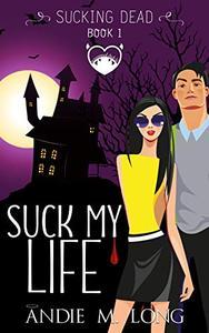 Suck My Life: A Paranormal Chick Lit Novel