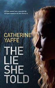 The Lie She Told: All Kate wanted was a peaceful life, all Ryan wanted to do was destroy it.