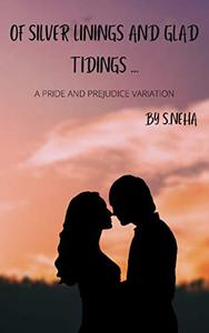 Of Silver Linings And Glad Tidings...: A Pride And Prejudice Variation
