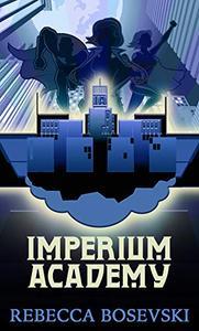 Imperium Academy: A YA Superhero Academy Series