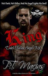 King, Dark Fallen Angels MC NorCal Chapter: He's Dark, He's Fallen, And An Angel Lights His Soul!