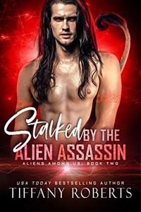 Stalked by the Alien Assassin: An Alien Romance
