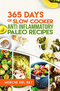 Paleo Slow Cooker: 365 Days of Slow Cooker Anti Inflammatory Paleo Recipes: Paleo Diet Cookbook for Beginners, Easy Recipes for Fast & Healthy Meals. Time Saving and Nutritious Recipes