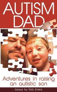 Autism Dad: Adventures In Raising An Autistic Son