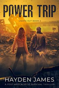 Power Trip: A Post-Apocalyptic Survival Thriller