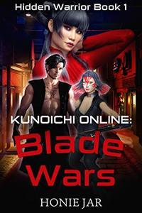 Kunoichi Online: Blade Wars: A LitRPG Adventure