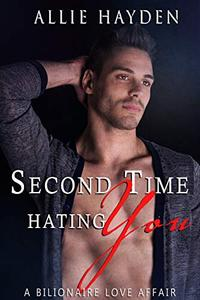 Second Time Hating You: A Second Chance Romance