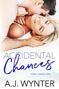 Accidental Chances: A Small Town Love Story