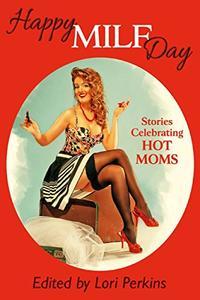 Happy MILF Day: Stories Celebrating Hot Moms