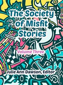 The Society of Misfit Stories: Volume 3