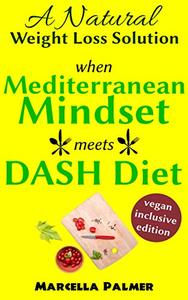 when Mediterranean Mindset meets DASH Diet: A Natural Weight Loss Solution, Vegan-Inclusive Edition