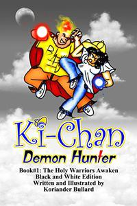 Ki-Chan: Demon Hunter: Black and White: Book #1: The Holy Warriors Awaken