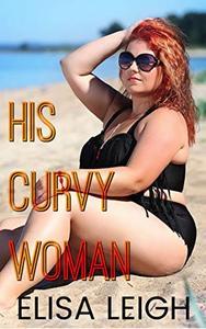 His Curvy Woman: A Curvy Girl Romance