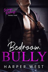 Bedroom Bully: An Enemies-to-Lovers Dark Romance