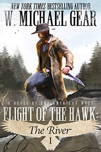 Flight Of The Hawk: The River: A Novel of the American West