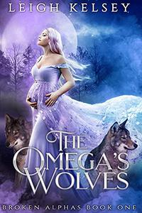 The Omega's Wolves: A Rejected Mates Paranormal Romance