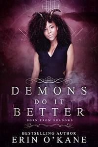Demons Do It Better: Born From Shadows, Book one