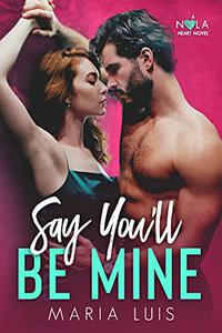 Say You'll Be Mine: A Second Chance Romance