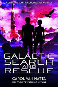 Galactic Search and Rescue: A Scifi Space Opera with Adventure, Romance, and Pets: A Central Galactic Concordance Novella