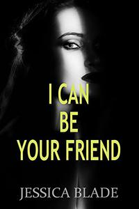I Can Be Your Friend: A YA Twisted Psycho Thriller