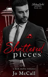 Shattered Pieces (A Dark Enemies to Lovers Mafia Romance): Shattered World Series BK: 1