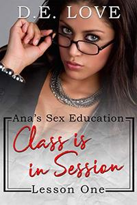 Class Is In Session: Ana's Sex Education: Lesson One