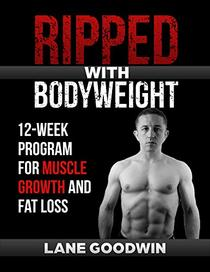 Ripped with Bodyweight: 12-Week Program for Muscle Growth and Fat Loss