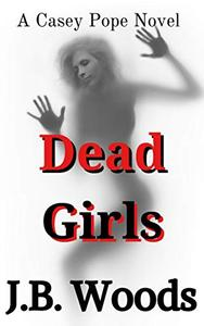 Dead Girls: A Casey Pope Book