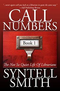 Call Numbers: The Not So Quiet Life of Librarians