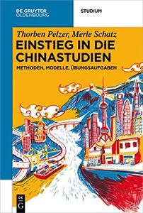 Einstieg in die Chinastudien: Methoden, Modelle, Übungsaufgaben (De Gruyter Studium)