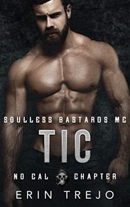 Tic : Soulless Bastards MC No Cal Book 3