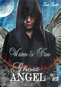 Ghost Angel: Water & Fire
