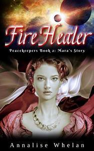 Fire Healer: Mara's Story: clean scifi romance