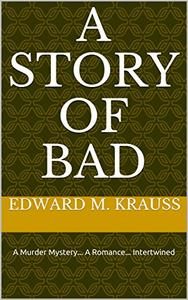 A Story Of Bad: A Murder Mystery... A Romance... Intertwined