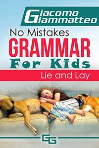No Mistakes Grammar for Kids, Volume 2: Lie and Lay