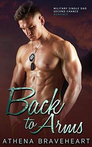 Back To Arms:  A Military Single Dad Second Chance Romance