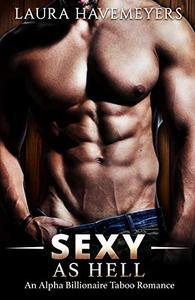 Sexy As Hell: An Alpha Billionaire Taboo Romance