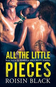 All The Little Pieces: Book Two In The Omega Security Series