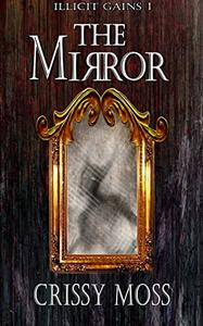 The Mirror: Illicit Gains Book 1