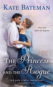 The Princess and the Rogue: A Bow Street Bachelors Novel