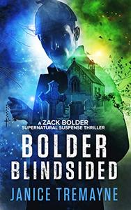 Bolder Blindsided: A Zack Bolder Supernatural Thriller (Book 1)