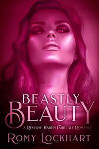 Beastly Beauty: A Reverse Harem Fairy Tale Romance
