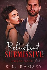 His Reluctant Submissive: Owned Book 2