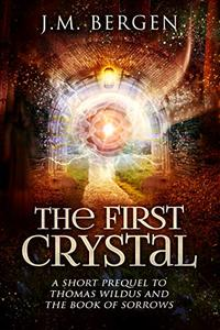The First Crystal: A Short Prequel to Thomas Wildus and The Book of Sorrows