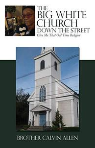 THE BIG WHITE CHURCH DOWN THE STREET: Give Me That Old Time Religion